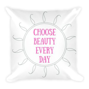 Choose Beauty Every Day – Accent Pillow