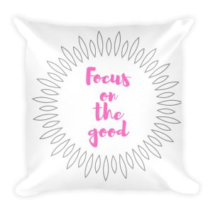 Focus on the Good – Accent Pillow