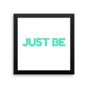 Just be – 10 x 10 Enhanced Matte Paper Framed Print