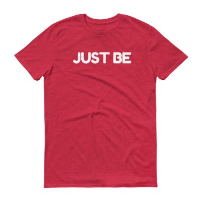 Just be – Adult/Unisex Tee (Colors)