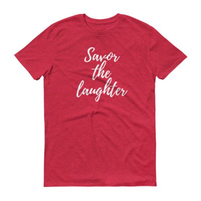 Savor the laughter – Adult/Unisex Tee (Colors)