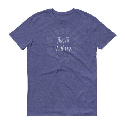 This too shall pass – Adult/Unisex Tee (Colors)