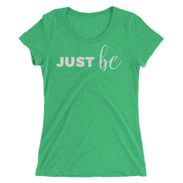 Just be – Women's Tee