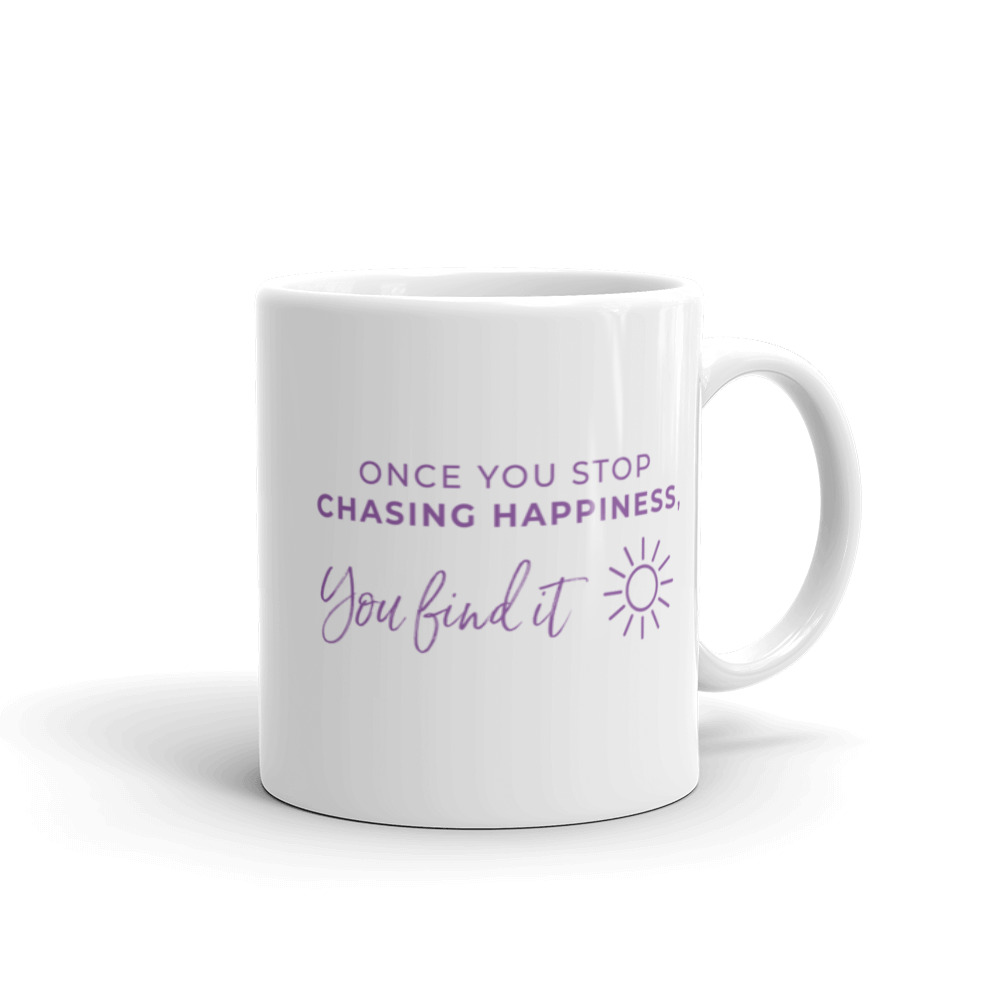 Once you stop chasing happiness, you find it – Mug
