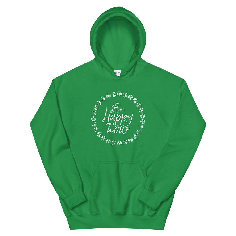 Be happy with now – Unisex Hoodie